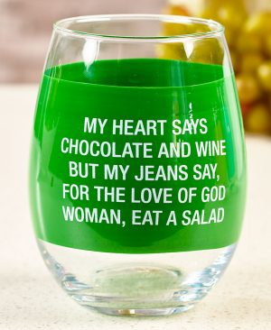 'My Heart Says Wine and Chocolate, But My Jeans Say For The Love of God Woman Eat A Salad' Stemless Wine Glass - About Face Designs
