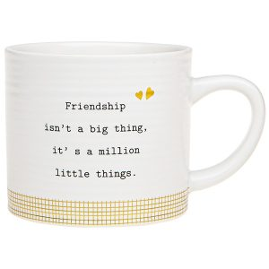 'Friendship Isn't a Big Thing, It's a Million Little Things' Ceramic Mug - Thoughtful Words