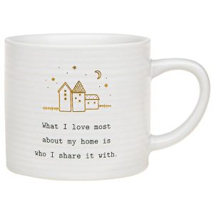 'What I Love Most About My Home IS Who I Share It With' Ceramic Mug - Thoughtful Words